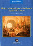 Mujer: Asociaciones Y Sindicatos España 1875-1939